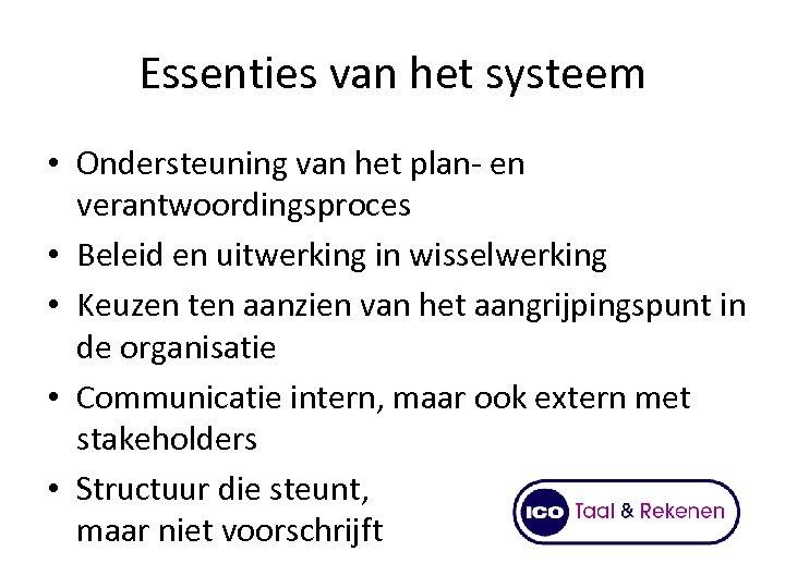 Essenties van het systeem • Ondersteuning van het plan- en verantwoordingsproces • Beleid en