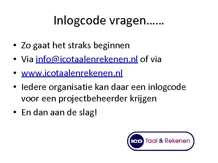 Inlogcode vragen…… Zo gaat het straks beginnen Via info@icotaalenrekenen. nl of via www. icotaalenrekenen.