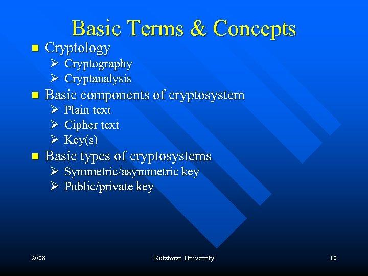 Basic Terms & Concepts n Cryptology Ø Cryptography Ø Cryptanalysis n Basic components of