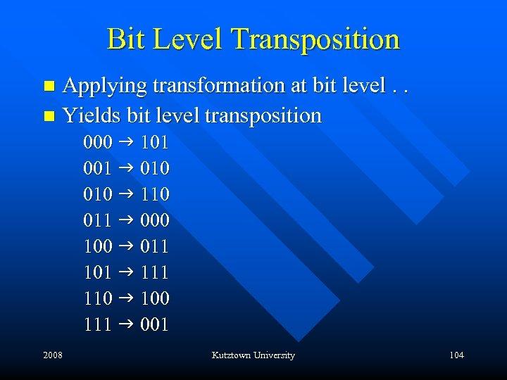 Bit Level Transposition Applying transformation at bit level. . n Yields bit level transposition