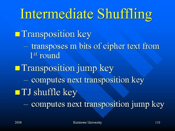 Intermediate Shuffling n Transposition key – transposes m bits of cipher text from 1