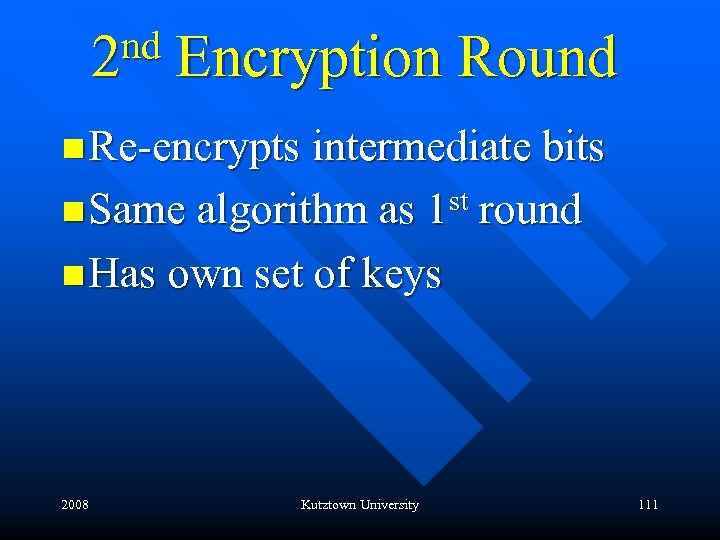 nd Encryption Round 2 n Re-encrypts intermediate bits n Same algorithm as 1 st