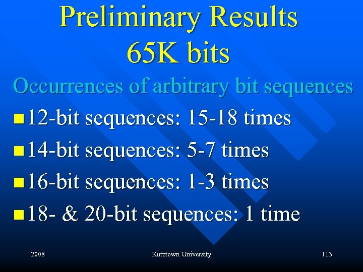 Preliminary Results 65 K bits Occurrences of arbitrary bit sequences n 12 -bit sequences:
