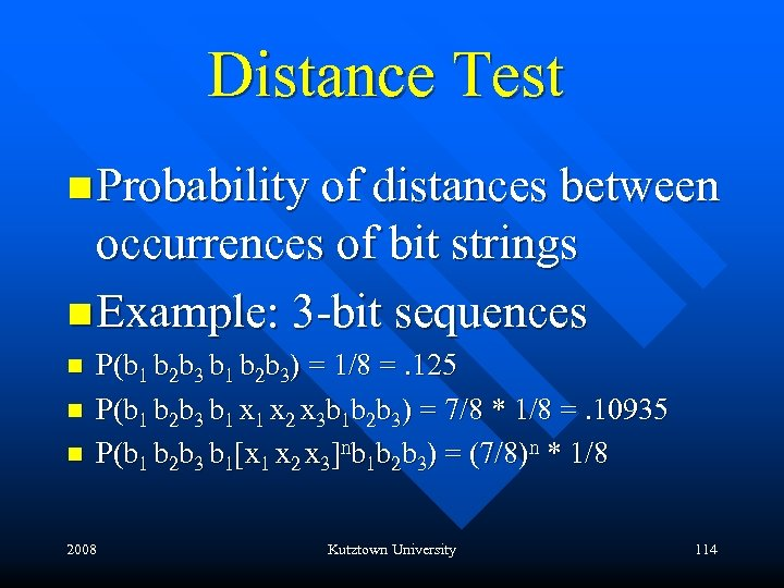 Distance Test n Probability of distances between occurrences of bit strings n Example: 3