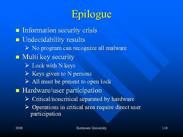 Epilogue n n Information security crisis Undecidability results Ø No program can recognize all