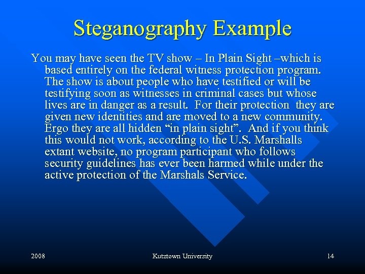 Steganography Example You may have seen the TV show – In Plain Sight –which