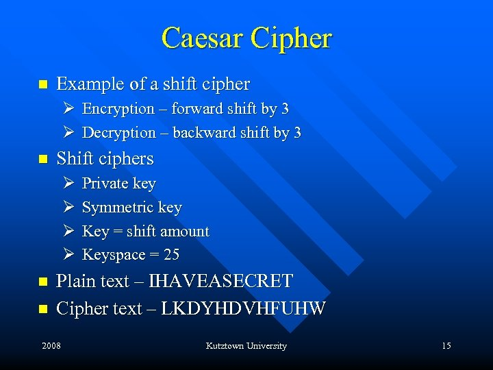 Caesar Cipher n Example of a shift cipher Ø Encryption – forward shift by