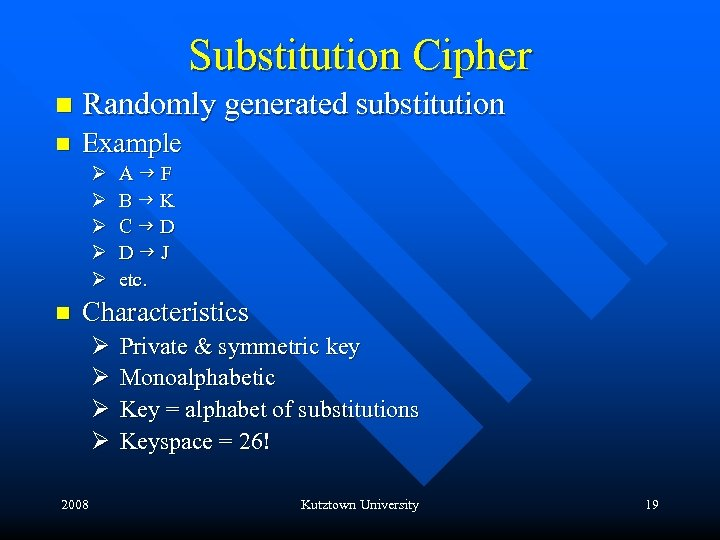 Substitution Cipher n Randomly generated substitution n Example Ø A F Ø B K
