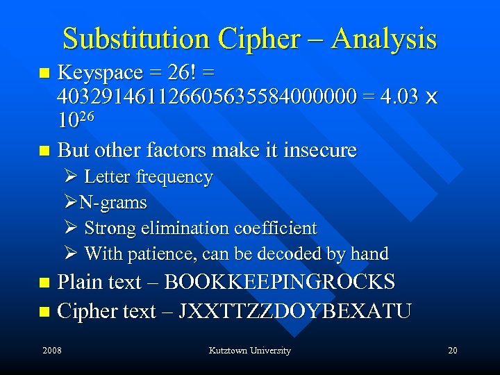 Substitution Cipher – Analysis Keyspace = 26! = 403291461126605635584000000 = 4. 03 x 1026