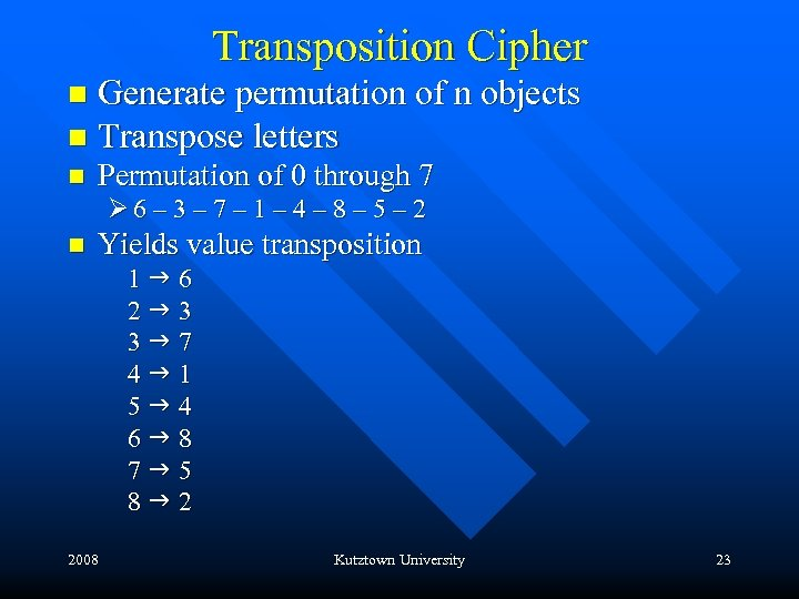 Transposition Cipher Generate permutation of n objects n Transpose letters n n Permutation of
