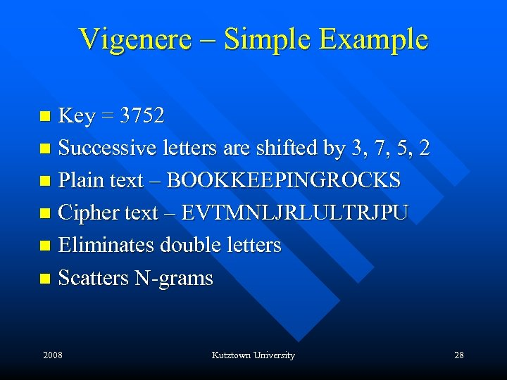 Vigenere – Simple Example Key = 3752 n Successive letters are shifted by 3,