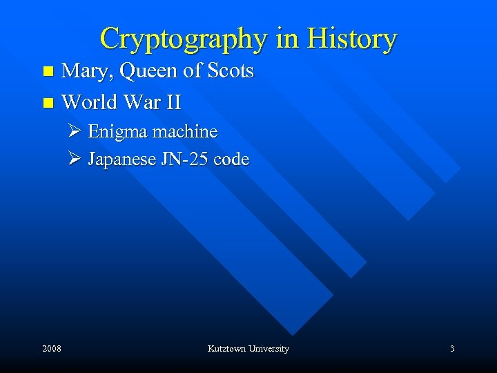 Cryptography in History Mary, Queen of Scots n World War II n Ø Enigma