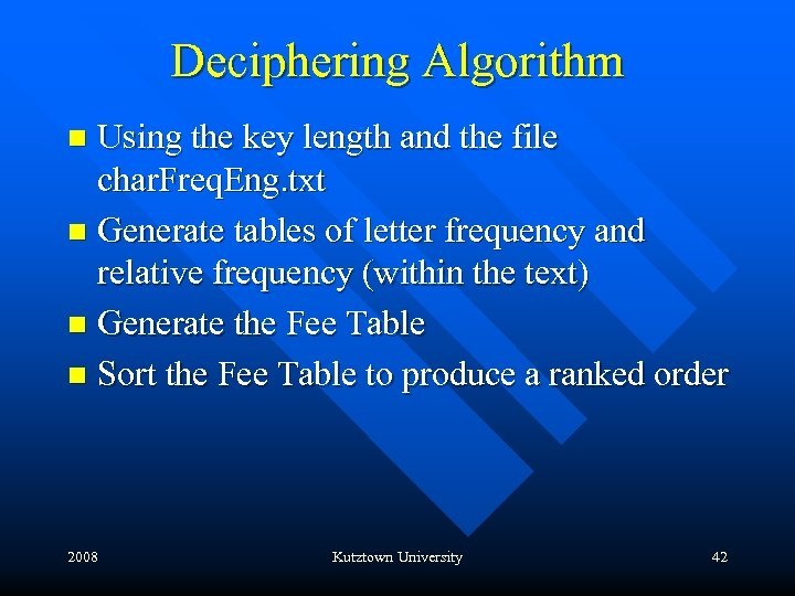 Deciphering Algorithm Using the key length and the file char. Freq. Eng. txt n