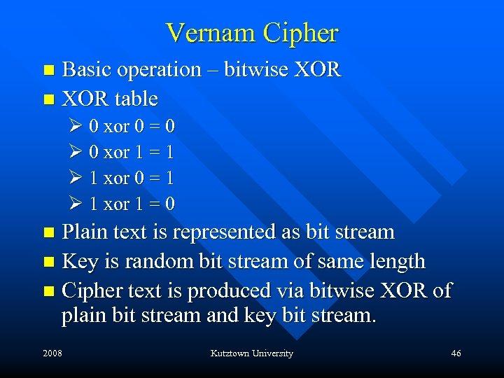 Vernam Cipher Basic operation – bitwise XOR n XOR table n Ø 0 xor