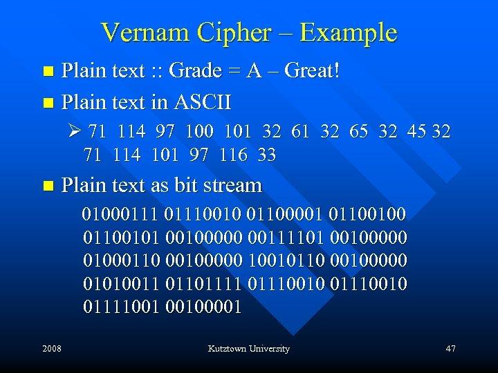 Vernam Cipher – Example Plain text : : Grade = A – Great! n