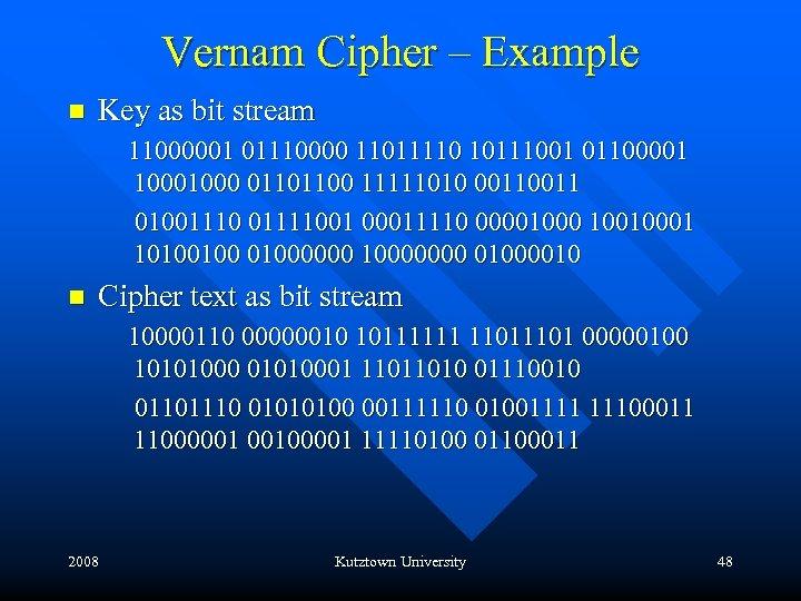 Vernam Cipher – Example n Key as bit stream 11000001 01110000 11011110 10111001 01100001
