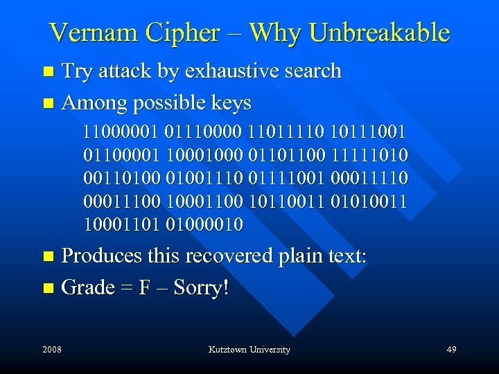 Vernam Cipher – Why Unbreakable Try attack by exhaustive search n Among possible keys