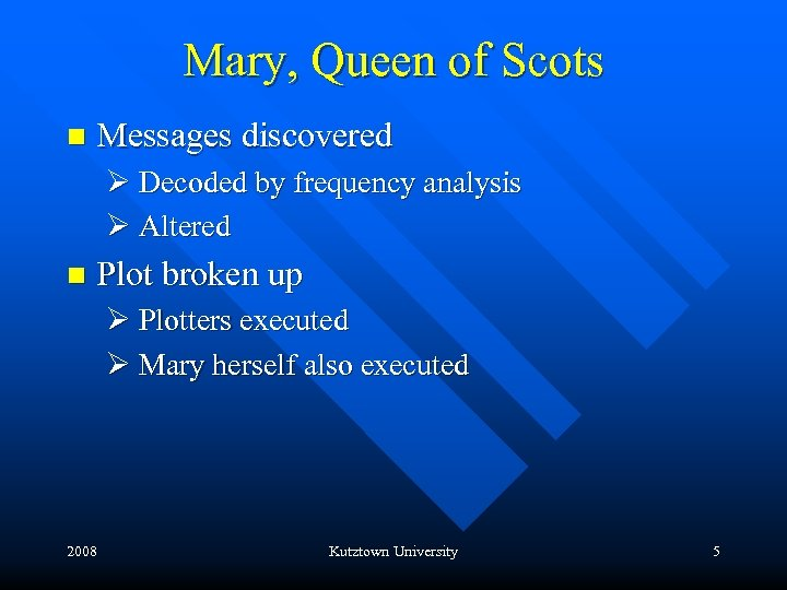 Mary, Queen of Scots n Messages discovered Ø Decoded by frequency analysis Ø Altered