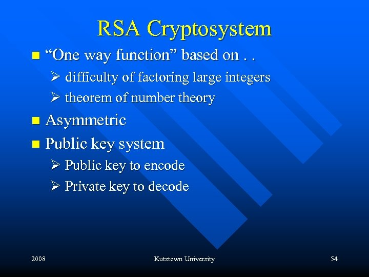 """RSA Cryptosystem n """"One way function"""" based on. . Ø difficulty of factoring large"""