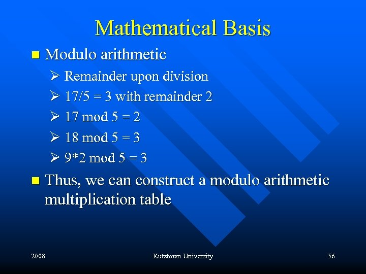 Mathematical Basis n Modulo arithmetic Ø Remainder upon division Ø 17/5 = 3 with