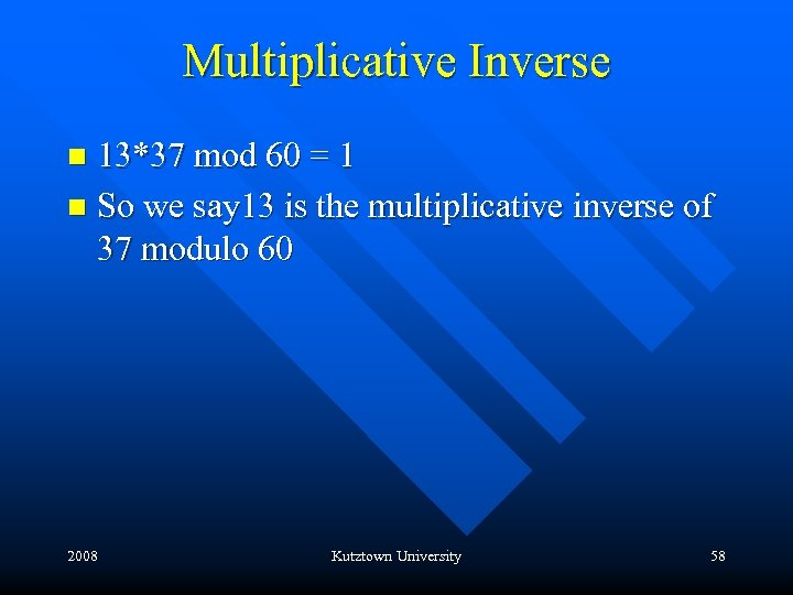 Multiplicative Inverse 13*37 mod 60 = 1 n So we say 13 is the