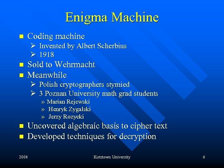 Enigma Machine n Coding machine Ø Invented by Albert Scherbius Ø 1918 n n