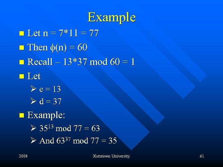 Example Let n = 7*11 = 77 n Then f(n) = 60 n Recall