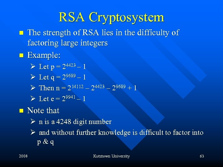 RSA Cryptosystem n n The strength of RSA lies in the difficulty of factoring