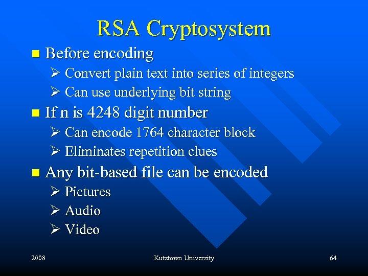 RSA Cryptosystem n Before encoding Ø Convert plain text into series of integers Ø