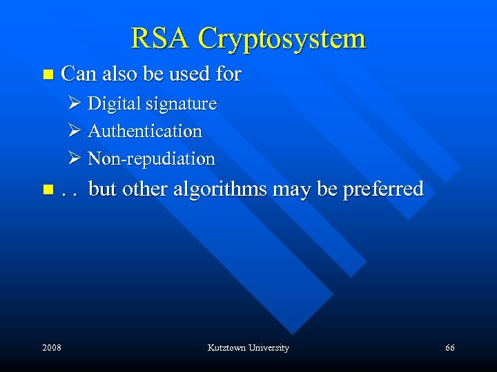 RSA Cryptosystem n Can also be used for Ø Digital signature Ø Authentication Ø
