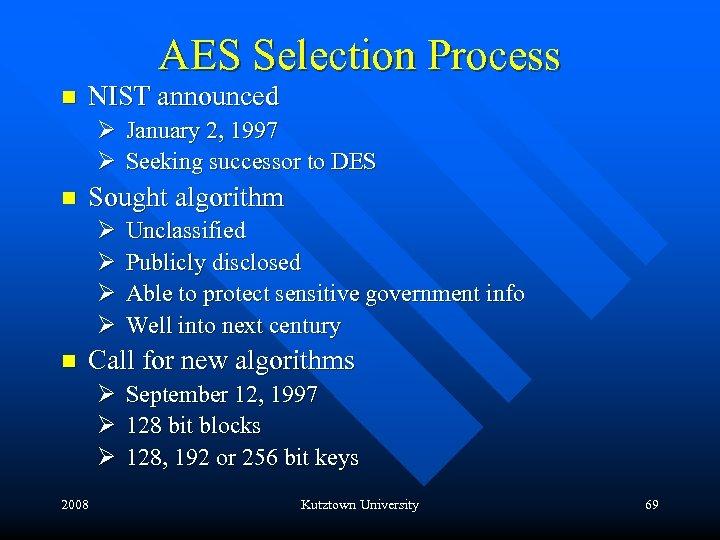 AES Selection Process n NIST announced Ø January 2, 1997 Ø Seeking successor to