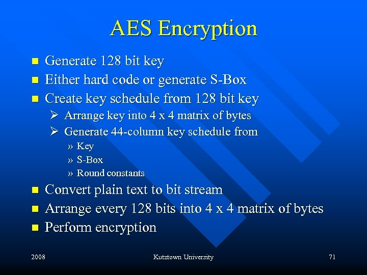 AES Encryption n Generate 128 bit key Either hard code or generate S-Box Create