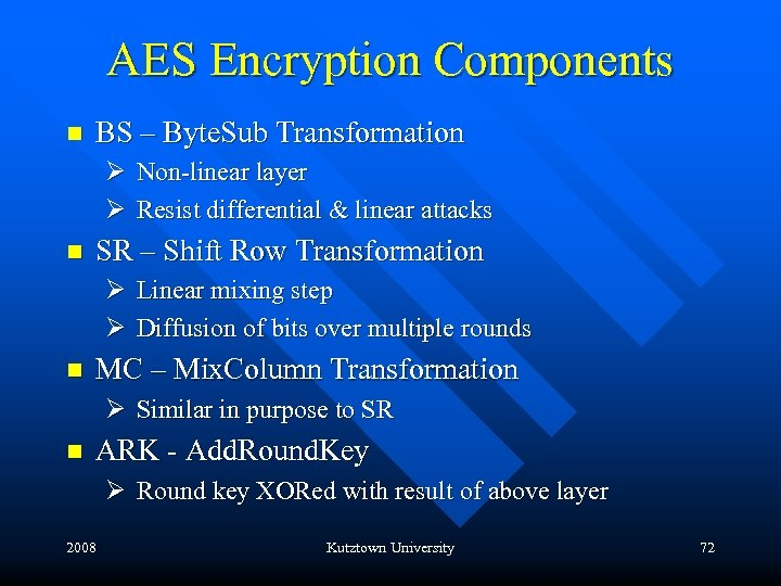 AES Encryption Components n BS – Byte. Sub Transformation Ø Non-linear layer Ø Resist