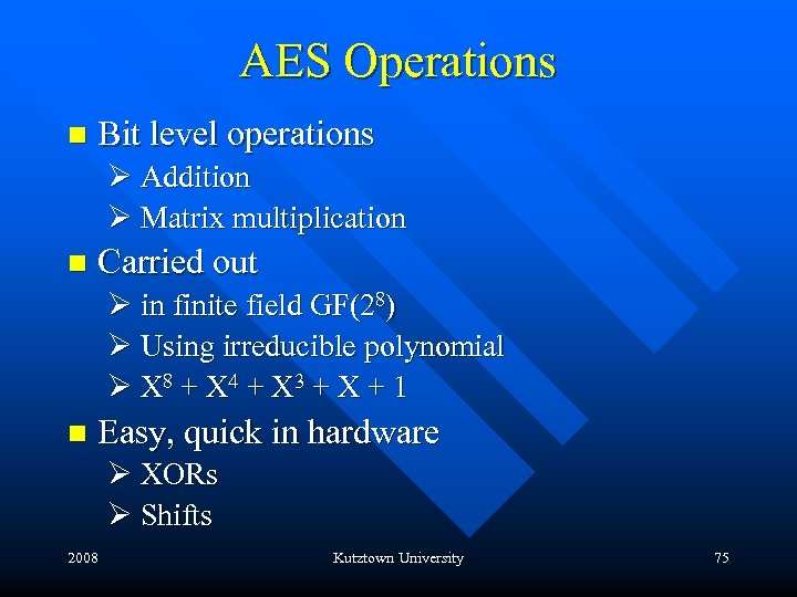 AES Operations n Bit level operations Ø Addition Ø Matrix multiplication n Carried out