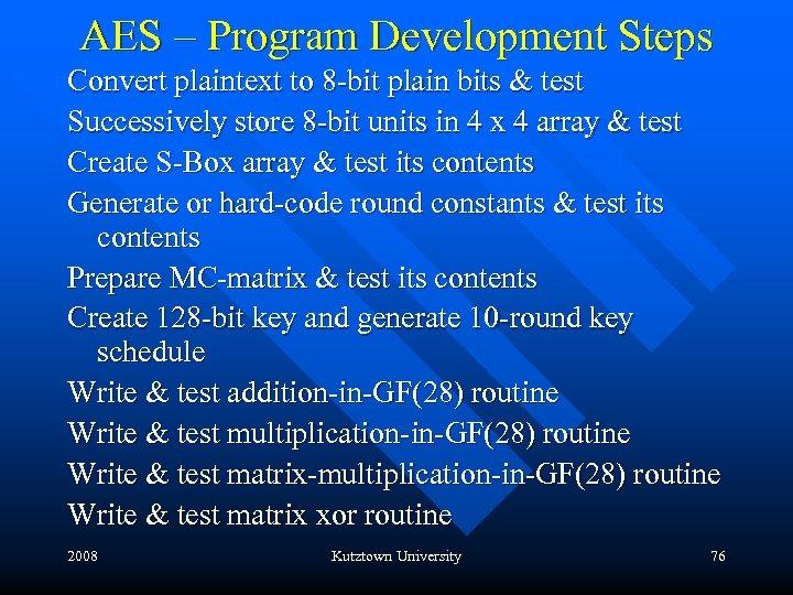 AES – Program Development Steps Convert plaintext to 8 -bit plain bits & test