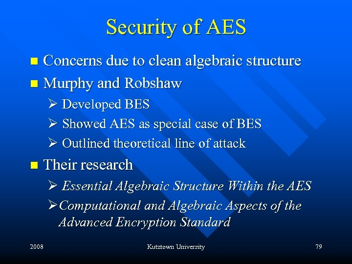 Security of AES Concerns due to clean algebraic structure n Murphy and Robshaw n