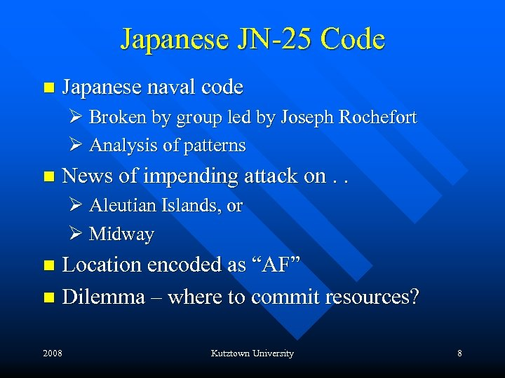 Japanese JN-25 Code n Japanese naval code Ø Broken by group led by Joseph