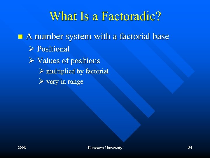 What Is a Factoradic? n A number system with a factorial base Ø Positional