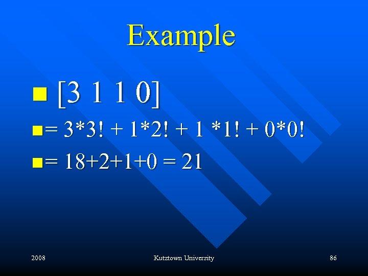 Example n [3 1 1 0] n = 3*3! + 1*2! + 1 *1!