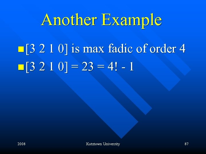 Another Example n [3 2 1 0] is max fadic of order 4 n