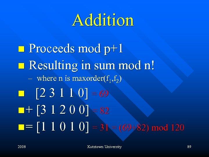 Addition n Proceeds mod p+1 n Resulting in sum mod n! – where n