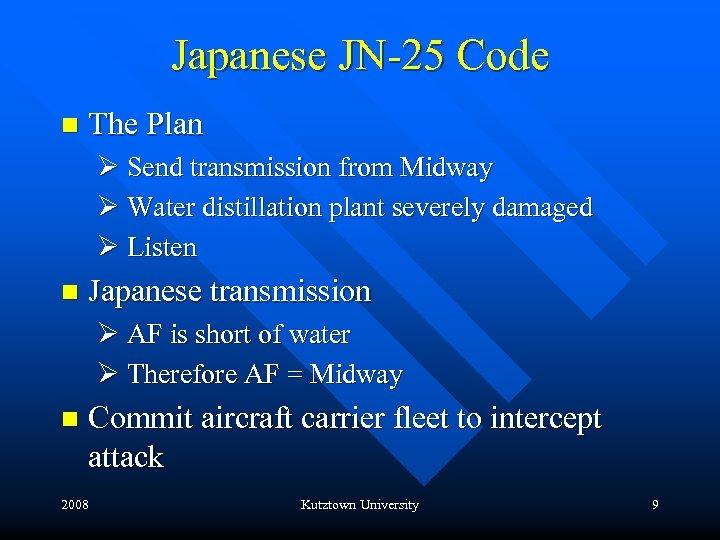 Japanese JN-25 Code n The Plan Ø Send transmission from Midway Ø Water distillation