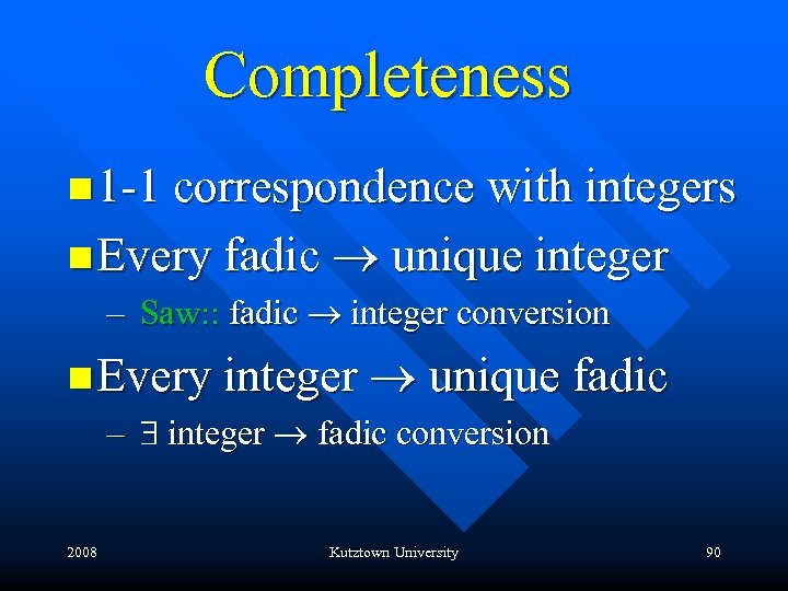 Completeness n 1 -1 correspondence with integers n Every fadic ® unique integer –