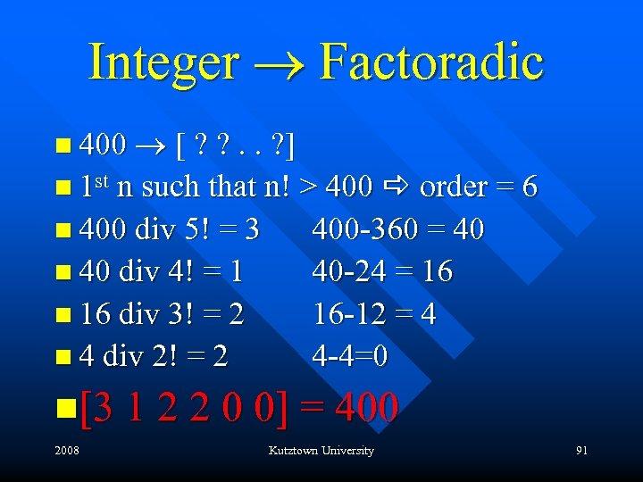 Integer ® Factoradic n 400 ® [ ? ? . . ? ] n