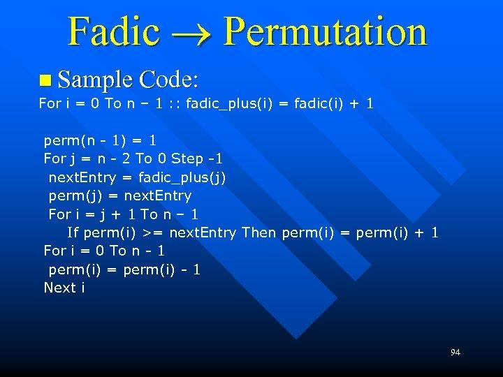 Fadic ® Permutation n Sample Code: For i = 0 To n – 1
