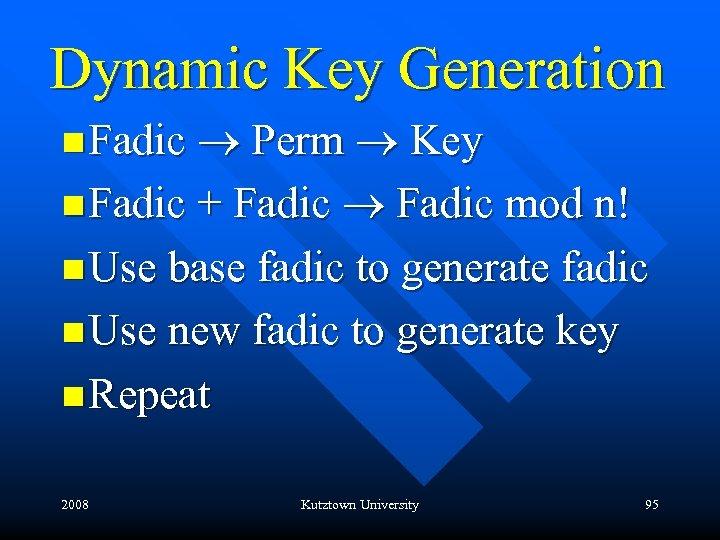 Dynamic Key Generation n Fadic ® Perm ® Key n Fadic + Fadic ®