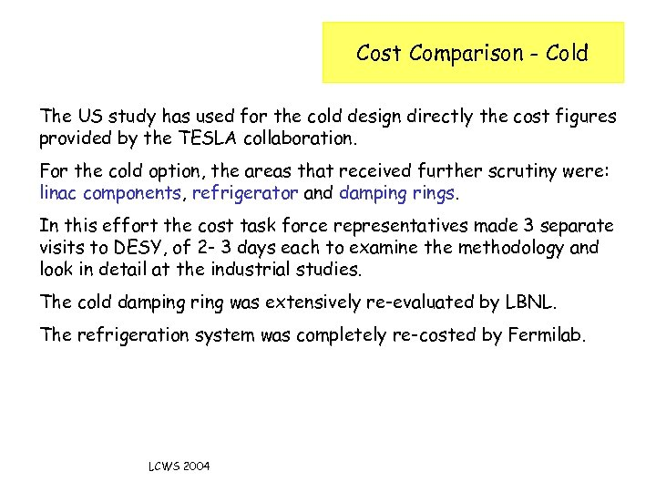 Cost Comparison - Cold The US study has used for the cold design directly