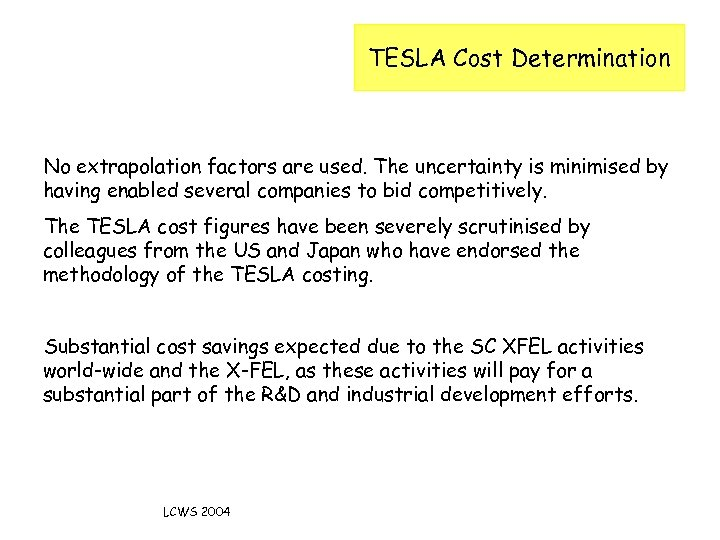 TESLA Cost Determination No extrapolation factors are used. The uncertainty is minimised by having