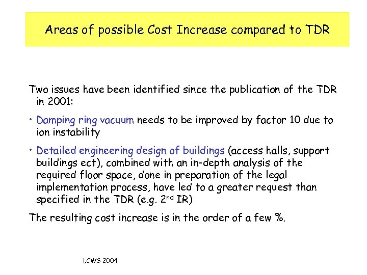 Areas of possible Cost Increase compared to TDR Two issues have been identified since