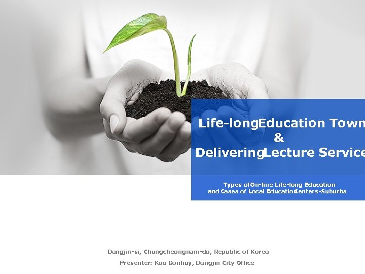Life-long. Education Town & Delivering. Lecture Service Types of. On-line Life-long Education and Cases